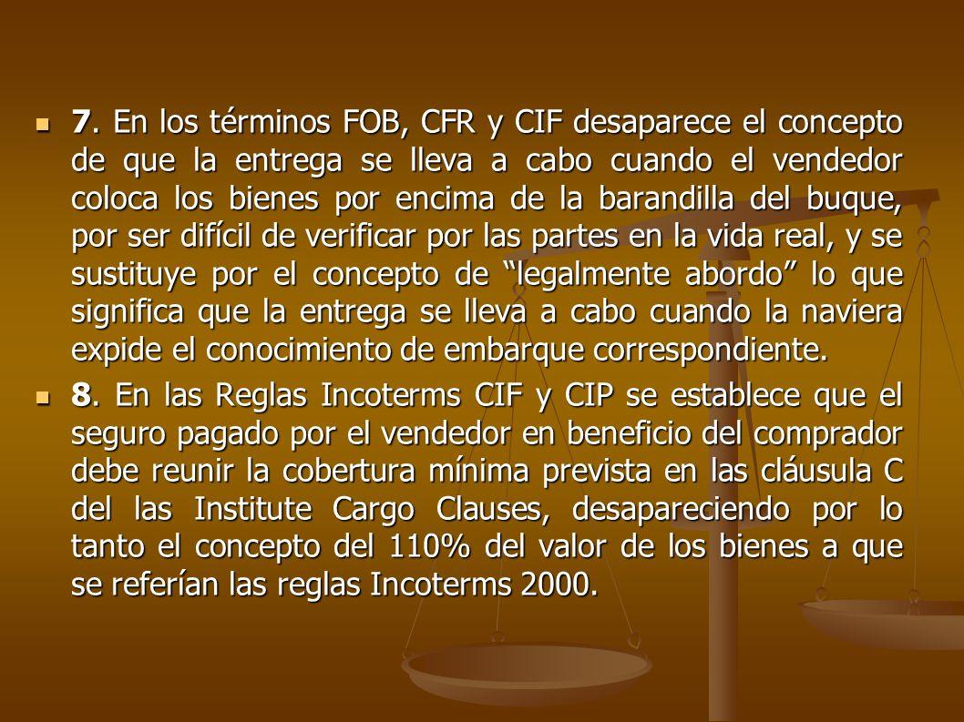 7. En los términos FOB, CFR y CIF desaparece el concepto de que la entrega se lleva a cabo cuando el vendedor coloca los bienes por encima de la baran