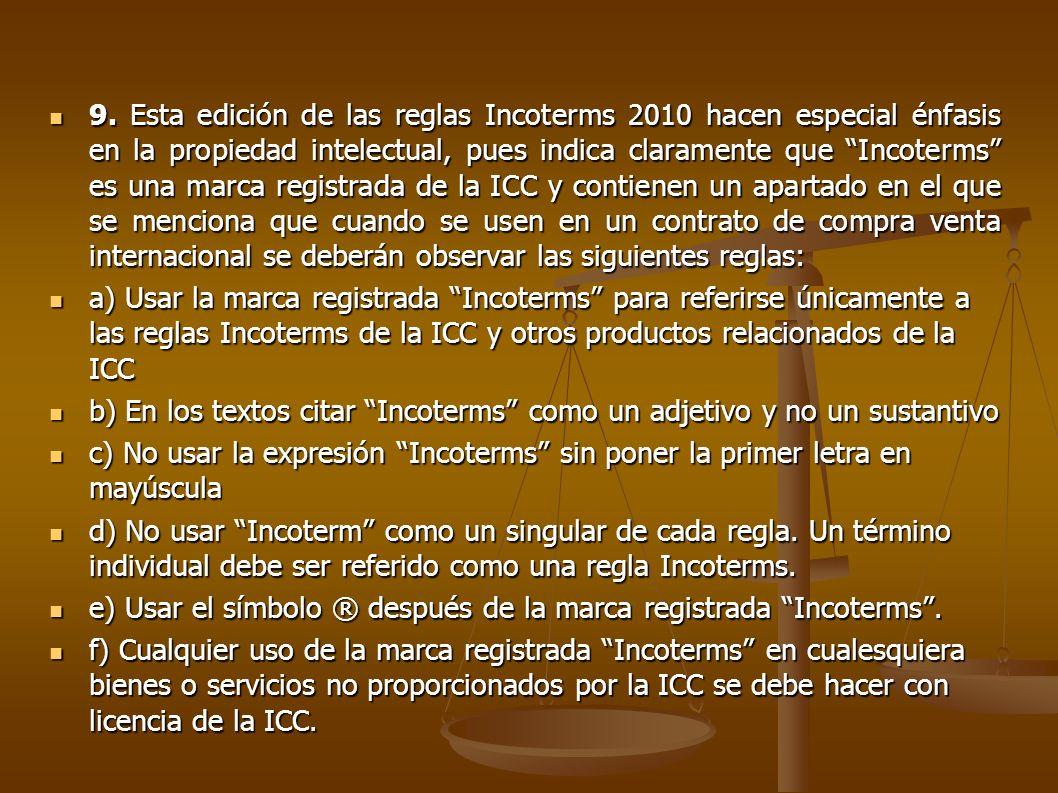 9. Esta edición de las reglas Incoterms 2010 hacen especial énfasis en la propiedad intelectual, pues indica claramente que Incoterms es una marca reg