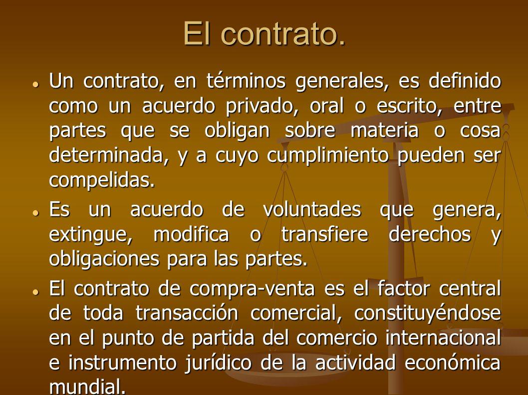 El contrato. Un contrato, en términos generales, es definido como un acuerdo privado, oral o escrito, entre partes que se obligan sobre materia o cosa