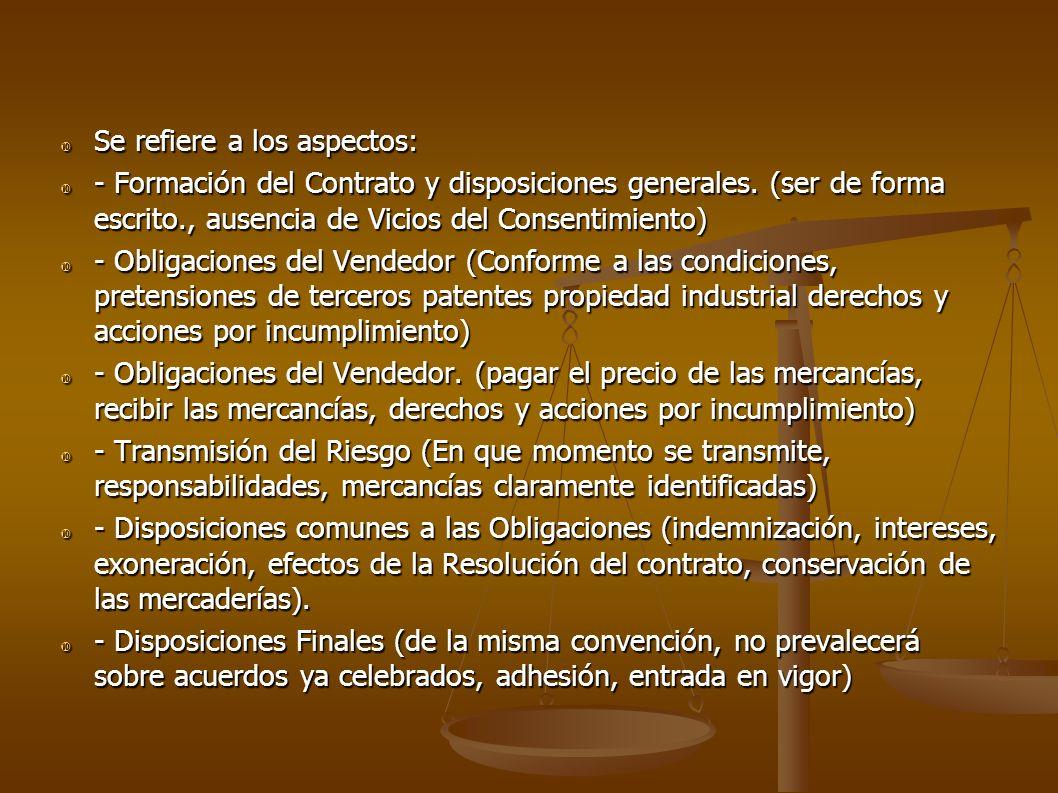Se refiere a los aspectos: Se refiere a los aspectos: - Formación del Contrato y disposiciones generales. (ser de forma escrito., ausencia de Vicios d