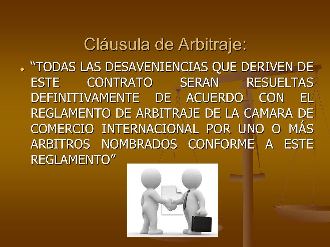 Cláusula de Arbitraje: TODAS LAS DESAVENIENCIAS QUE DERIVEN DE ESTE CONTRATO SERAN RESUELTAS DEFINITIVAMENTE DE ACUERDO CON EL REGLAMENTO DE ARBITRAJE