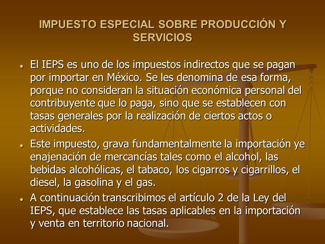 IMPUESTO ESPECIAL SOBRE PRODUCCIÓN Y SERVICIOS El IEPS es uno de los impuestos indirectos que se pagan por importar en México. Se les denomina de esa