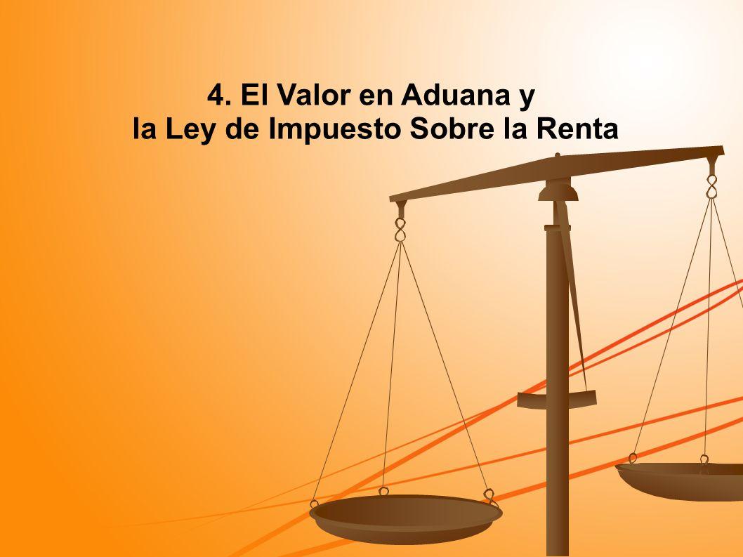 4. El Valor en Aduana y la Ley de Impuesto Sobre la Renta