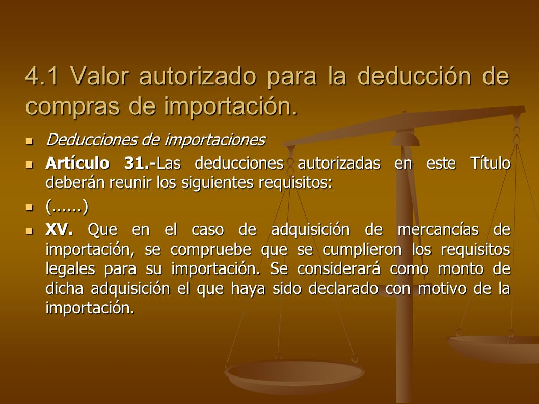 4.1 Valor autorizado para la deducción de compras de importación. Deducciones de importaciones Deducciones de importaciones Artículo 31.-Las deduccion