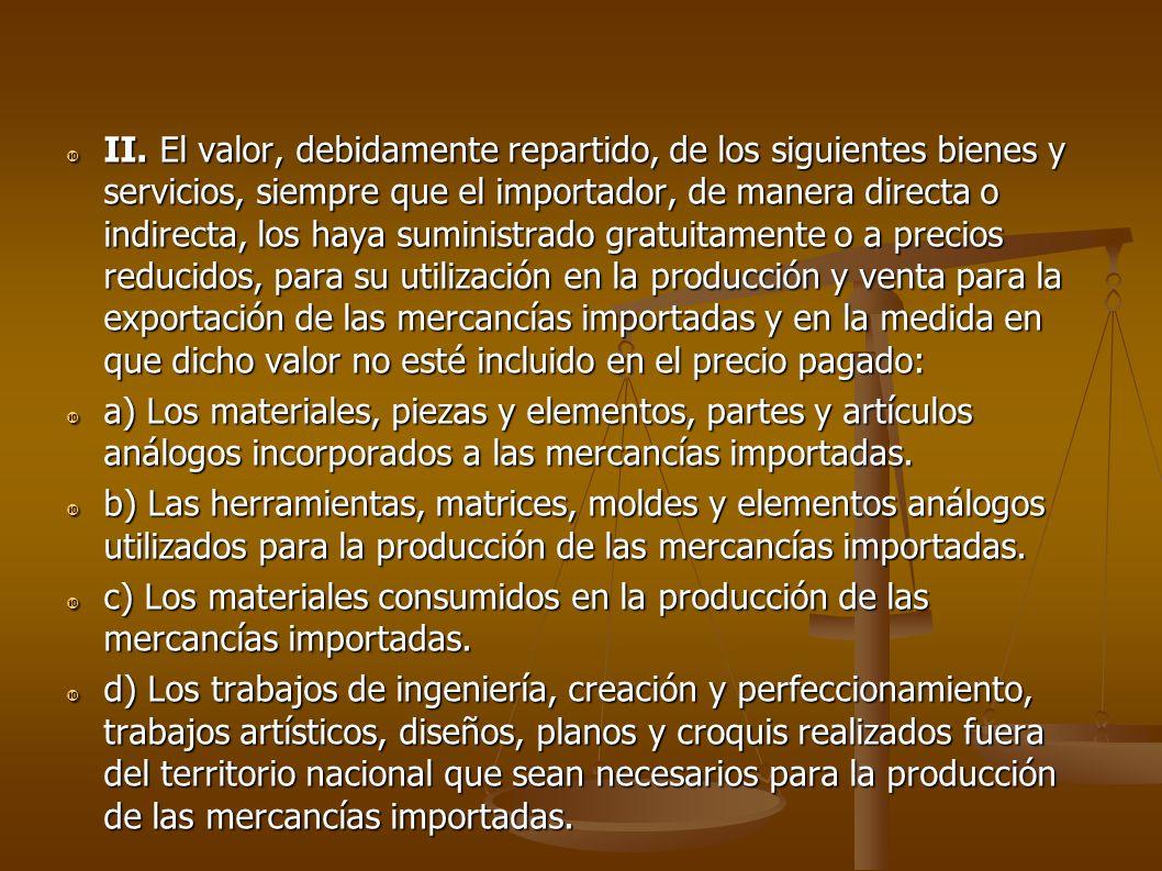 II. El valor, debidamente repartido, de los siguientes bienes y servicios, siempre que el importador, de manera directa o indirecta, los haya suminist
