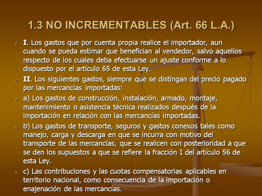 1.3 NO INCREMENTABLES (Art. 66 L.A.) I. Los gastos que por cuenta propia realice el importador, aun cuando se pueda estimar que benefician al vendedor
