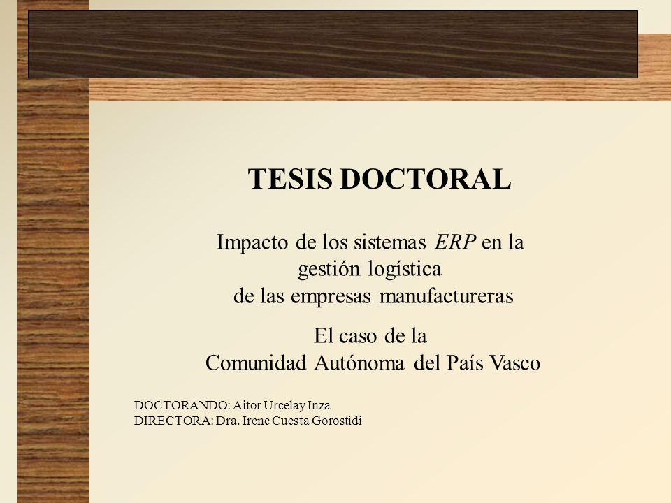 TESIS DOCTORAL Impacto de los sistemas ERP en la gestión logística de las empresas manufactureras El caso de la Comunidad Autónoma del País Vasco DOCT