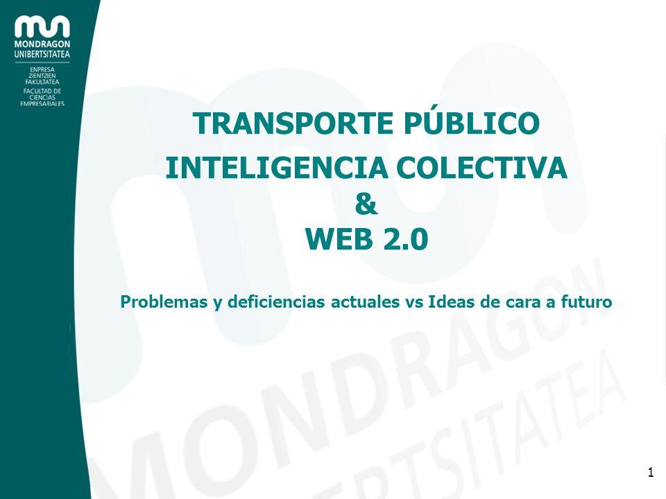 1 TRANSPORTE PÚBLICO INTELIGENCIA COLECTIVA & WEB 2.0 Problemas y deficiencias actuales vs Ideas de cara a futuro