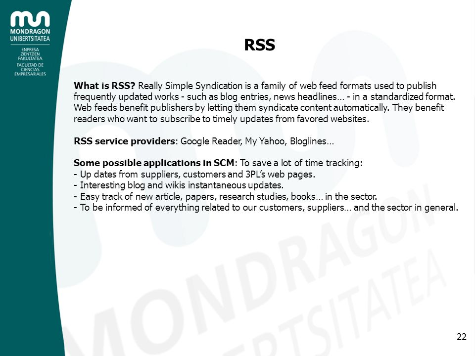 22 RSS What is RSS? Really Simple Syndication is a family of web feed formats used to publish frequently updated works - such as blog entries, news he