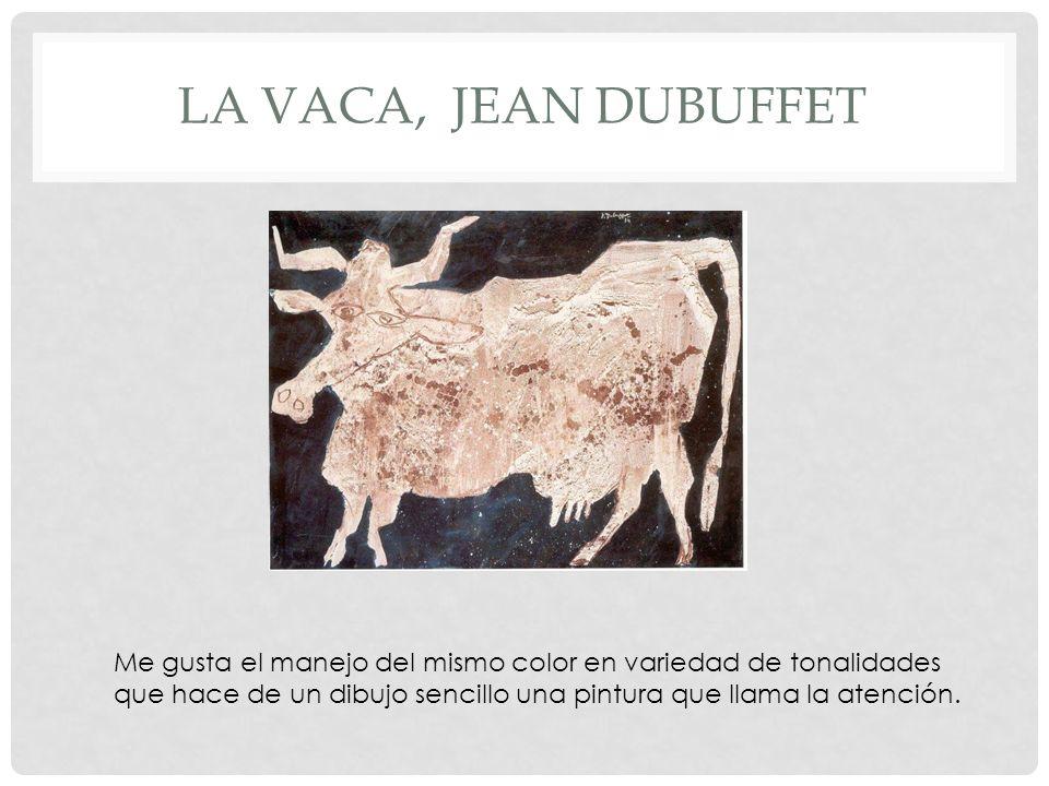 LA VACA, JEAN DUBUFFET Me gusta el manejo del mismo color en variedad de tonalidades que hace de un dibujo sencillo una pintura que llama la atención.