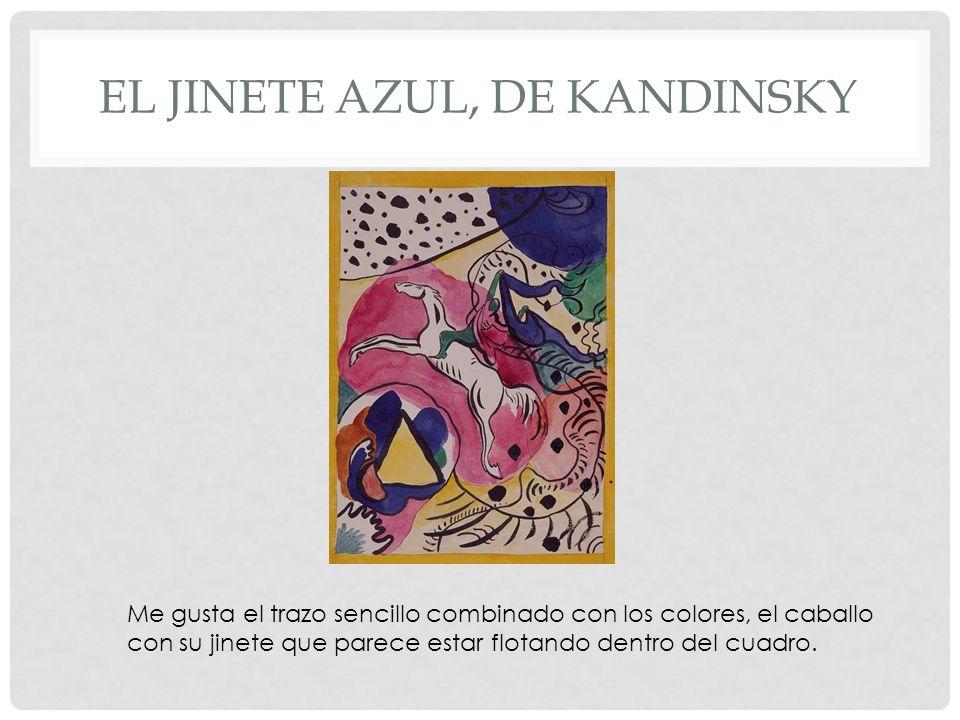 EL JINETE AZUL, DE KANDINSKY Me gusta el trazo sencillo combinado con los colores, el caballo con su jinete que parece estar flotando dentro del cuadr