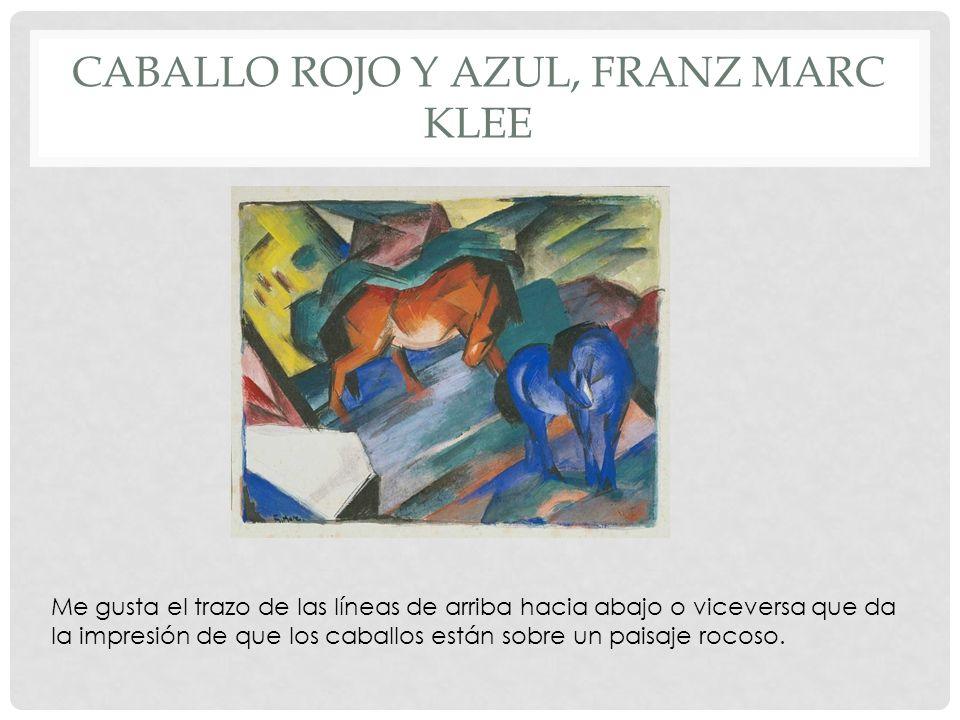 CABALLO ROJO Y AZUL, FRANZ MARC KLEE Me gusta el trazo de las líneas de arriba hacia abajo o viceversa que da la impresión de que los caballos están s