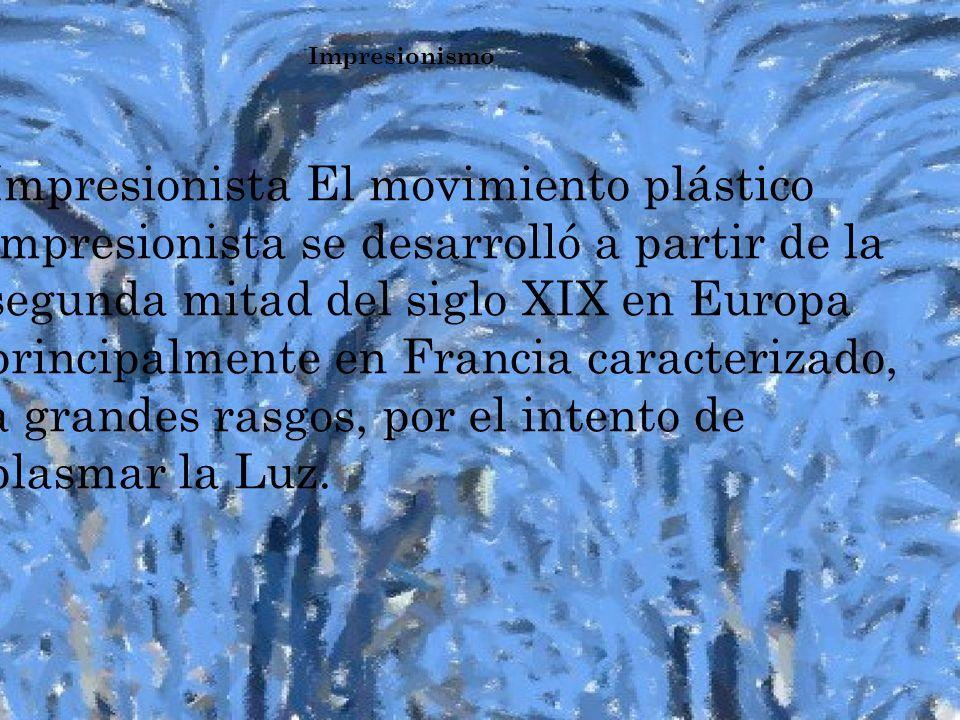 I MPRESIONISMO Impresionismo Impresionista El movimiento plástico impresionista se desarrolló a partir de la segunda mitad del siglo XIX en Europa pri