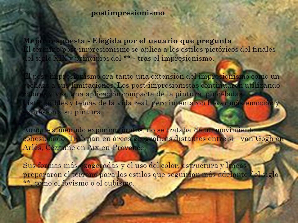 postimpresionismo Mejor respuesta - Elegida por el usuario que pregunta El término post-impresionismo se aplica a los estilos pictóricos del finales d