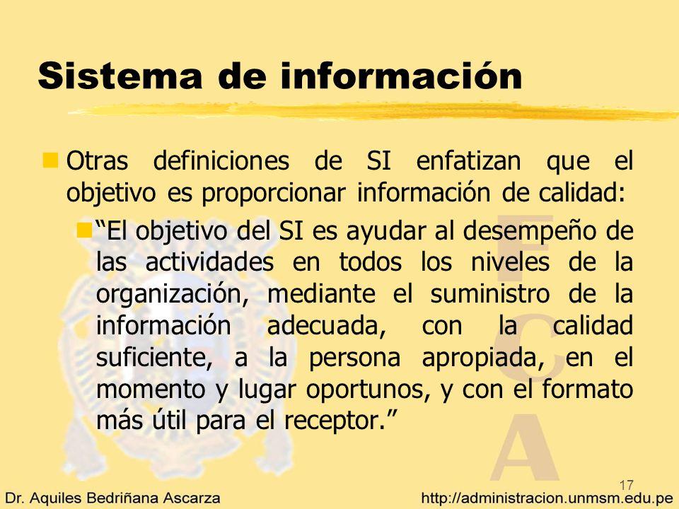 17 Sistema de información nOtras definiciones de SI enfatizan que el objetivo es proporcionar información de calidad: nEl objetivo del SI es ayudar al