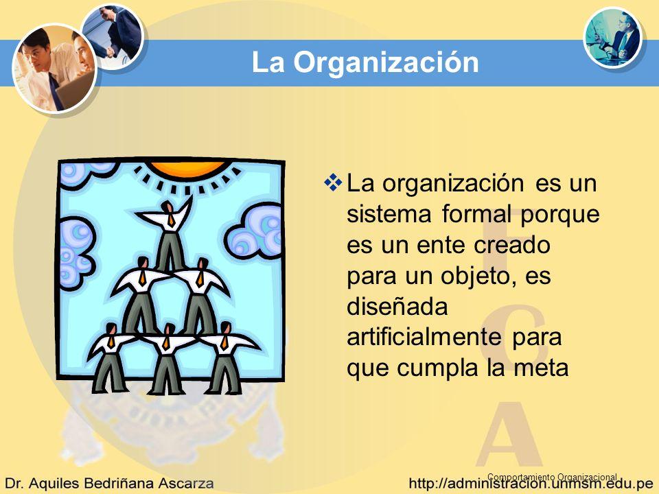 Comportamiento Organizacional La Organización La organización es un sistema formal porque es un ente creado para un objeto, es diseñada artificialment