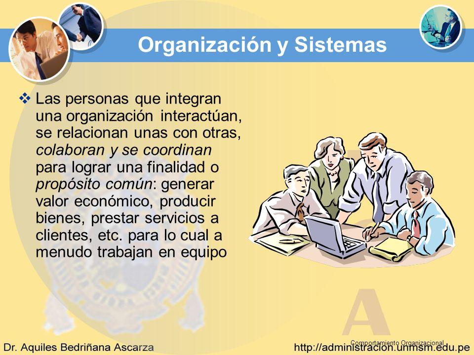 Comportamiento Organizacional Organización y Sistemas Las personas que integran una organización interactúan, se relacionan unas con otras, colaboran