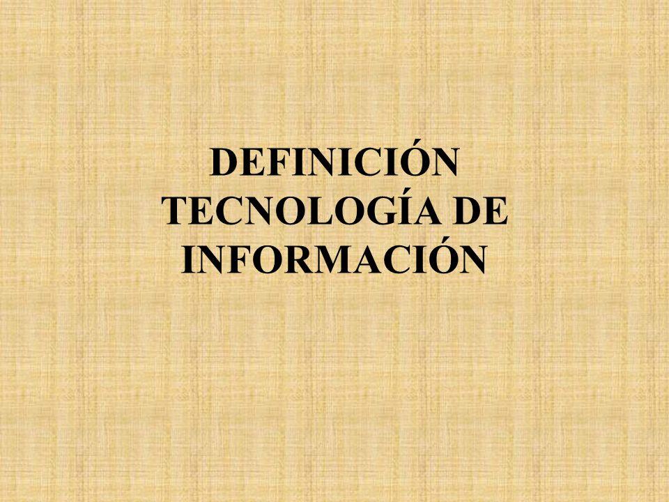 TECNOLOGÍA DE INFORMACIÓN DENTRO DE LAS ORGANIZACIONES Cambios Ambiente de Trabajo TECNOLOGÍA DE INFORMACIÓN Cambios Mercado DATOSSOFTWARECOMUNICACIONESHARDWARE