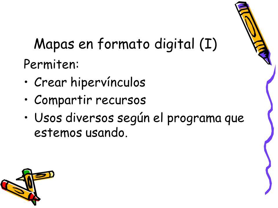 Mapas en formato digital (I) Permiten: Crear hipervínculos Compartir recursos Usos diversos según el programa que estemos usando.