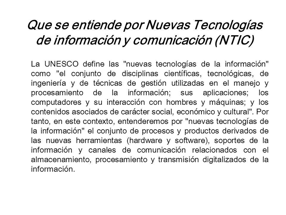 Que se entiende por Nuevas Tecnologías de información y comunicación (NTIC) La UNESCO define las