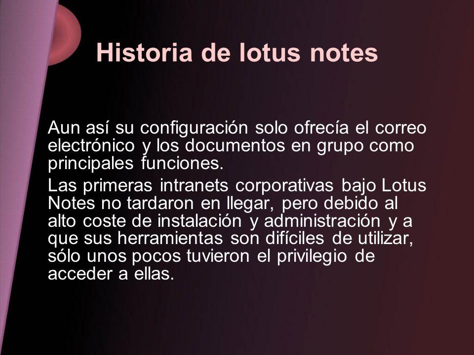 Historia de lotus notes Aun así su configuración solo ofrecía el correo electrónico y los documentos en grupo como principales funciones. Las primeras