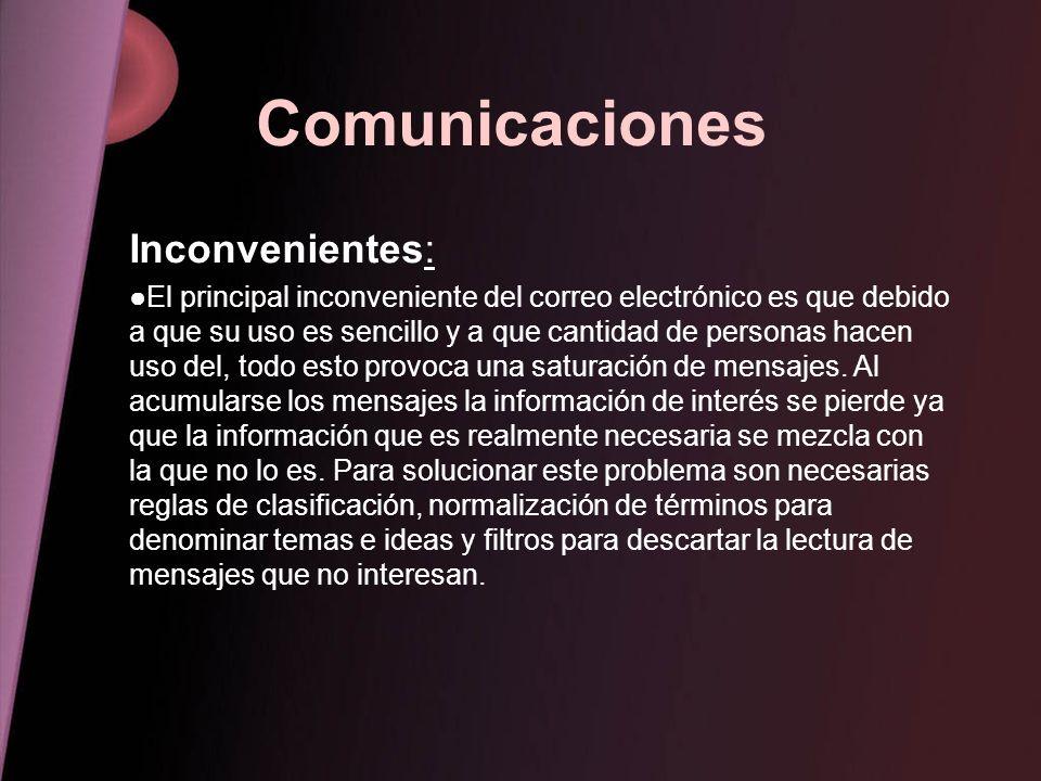 Comunicaciones Inconvenientes: El principal inconveniente del correo electrónico es que debido a que su uso es sencillo y a que cantidad de personas h