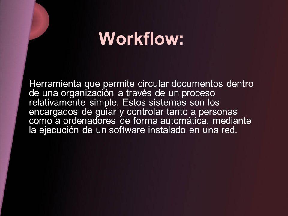 Workflow: Herramienta que permite circular documentos dentro de una organización a través de un proceso relativamente simple. Estos sistemas son los e
