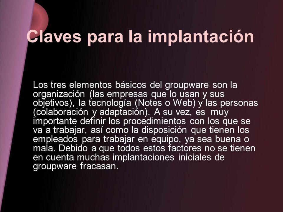Claves para la implantación Los tres elementos básicos del groupware son la organización (las empresas que lo usan y sus objetivos), la tecnología (No