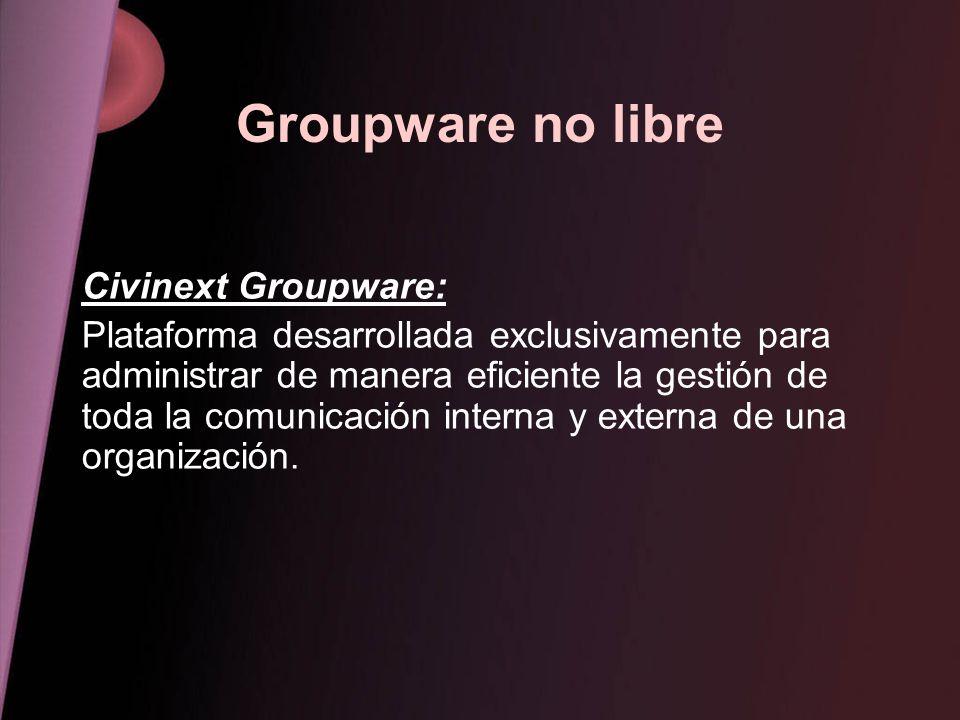 Groupware no libre Civinext Groupware: Plataforma desarrollada exclusivamente para administrar de manera eficiente la gestión de toda la comunicación