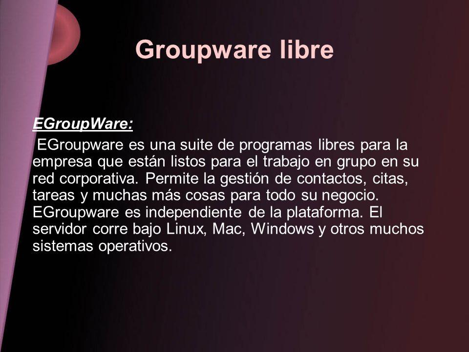 Groupware libre EGroupWare: EGroupware es una suite de programas libres para la empresa que están listos para el trabajo en grupo en su red corporativ