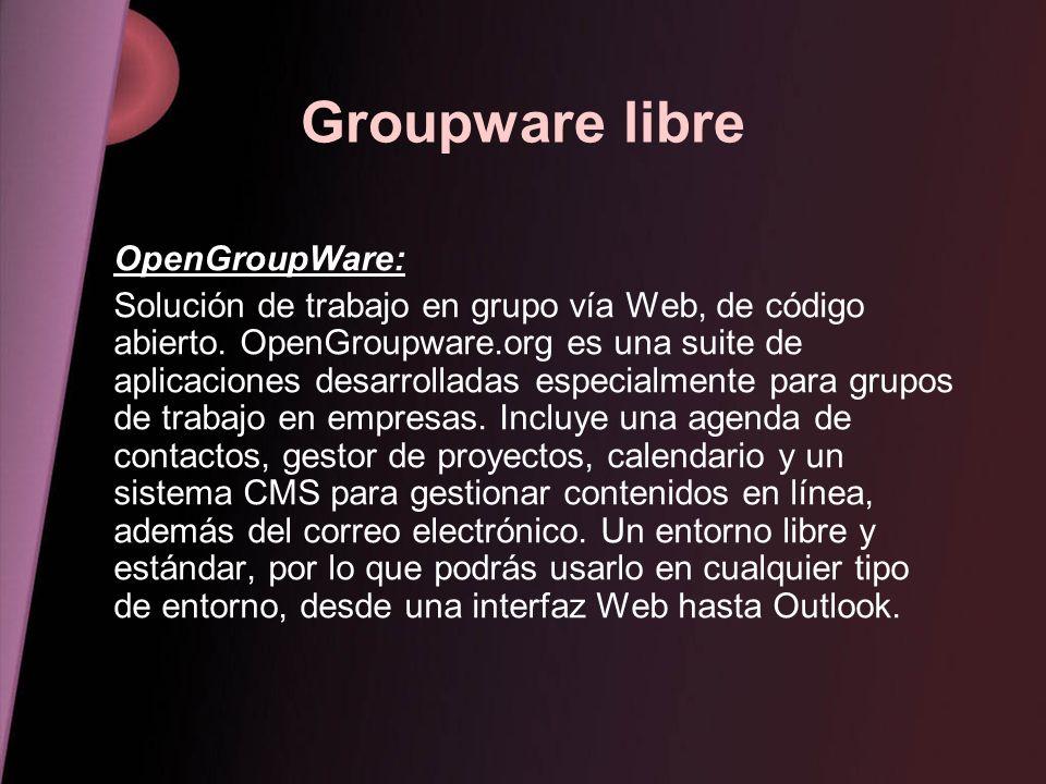 Groupware libre OpenGroupWare: Solución de trabajo en grupo vía Web, de código abierto. OpenGroupware.org es una suite de aplicaciones desarrolladas e