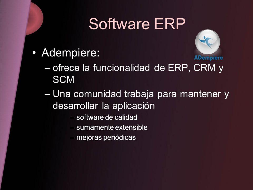 Software ERP Adempiere: –ofrece la funcionalidad de ERP, CRM y SCM –Una comunidad trabaja para mantener y desarrollar la aplicación –software de calid
