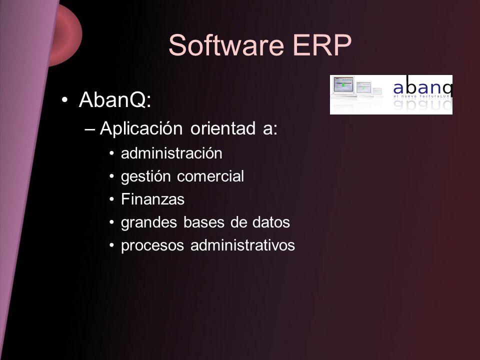 Software ERP –Genera aplicaciones multiplataforma disponibles para Linux, MAC OS X y Windows 2000/NT –Este software incluye su propia plataforma de desarrollo para adecuar la aplicación