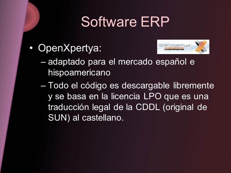 Software ERP OpenXpertya: –adaptado para el mercado español e hispoamericano –Todo el código es descargable libremente y se basa en la licencia LPO qu