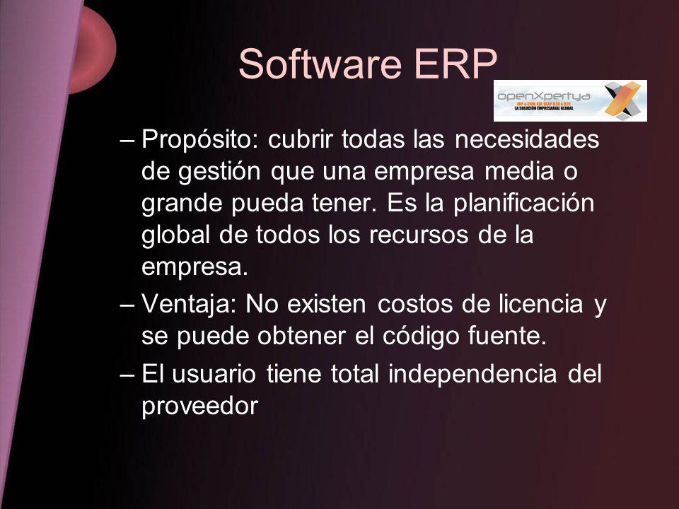 Software ERP –Propósito: cubrir todas las necesidades de gestión que una empresa media o grande pueda tener. Es la planificación global de todos los r