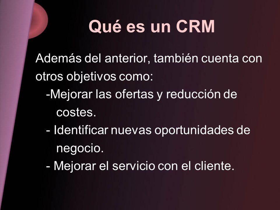 Qué es un CRM Además del anterior, también cuenta con otros objetivos como: -Mejorar las ofertas y reducción de costes. - Identificar nuevas oportunid
