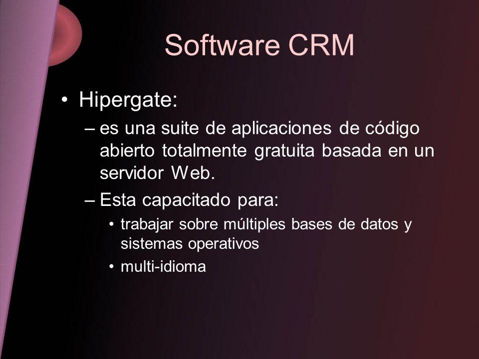 Software CRM Hipergate: –es una suite de aplicaciones de código abierto totalmente gratuita basada en un servidor Web. –Esta capacitado para: trabajar