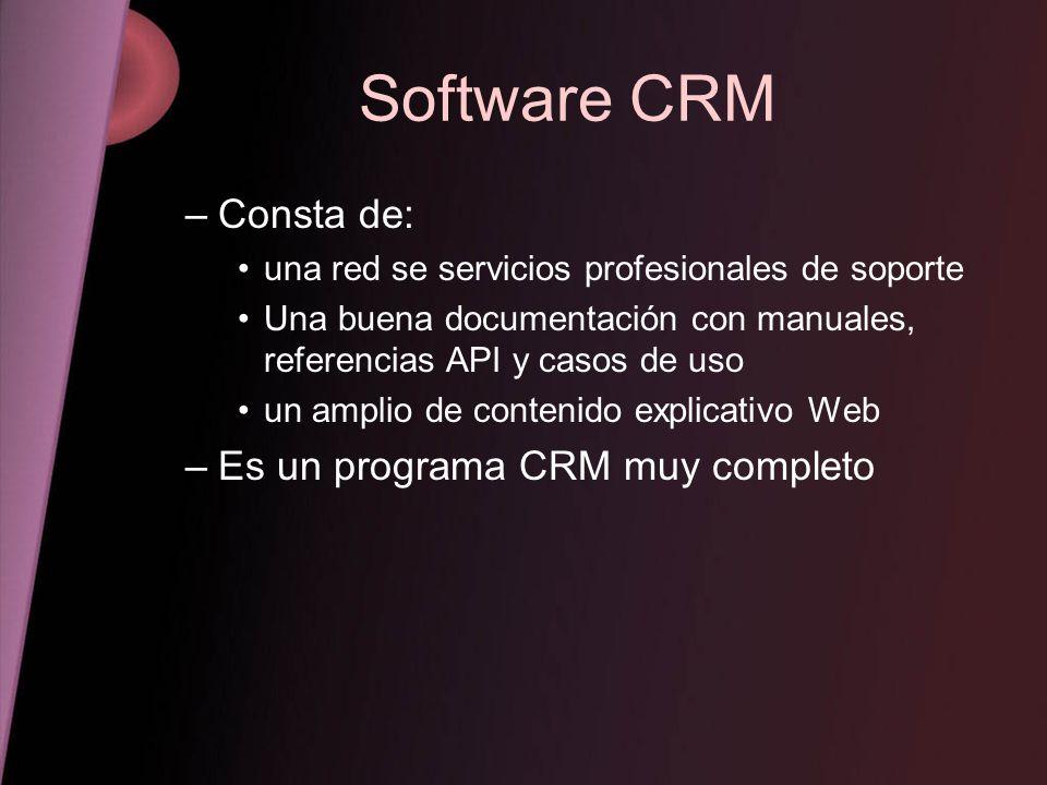 Software CRM –Consta de: una red se servicios profesionales de soporte Una buena documentación con manuales, referencias API y casos de uso un amplio