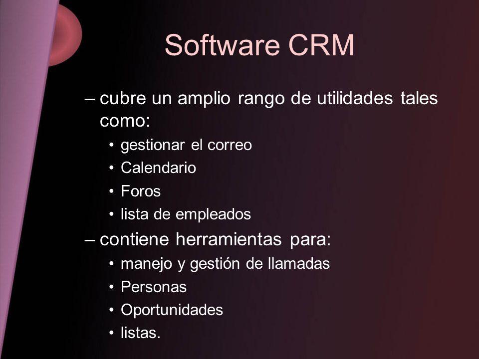 Software CRM –cubre un amplio rango de utilidades tales como: gestionar el correo Calendario Foros lista de empleados –contiene herramientas para: man