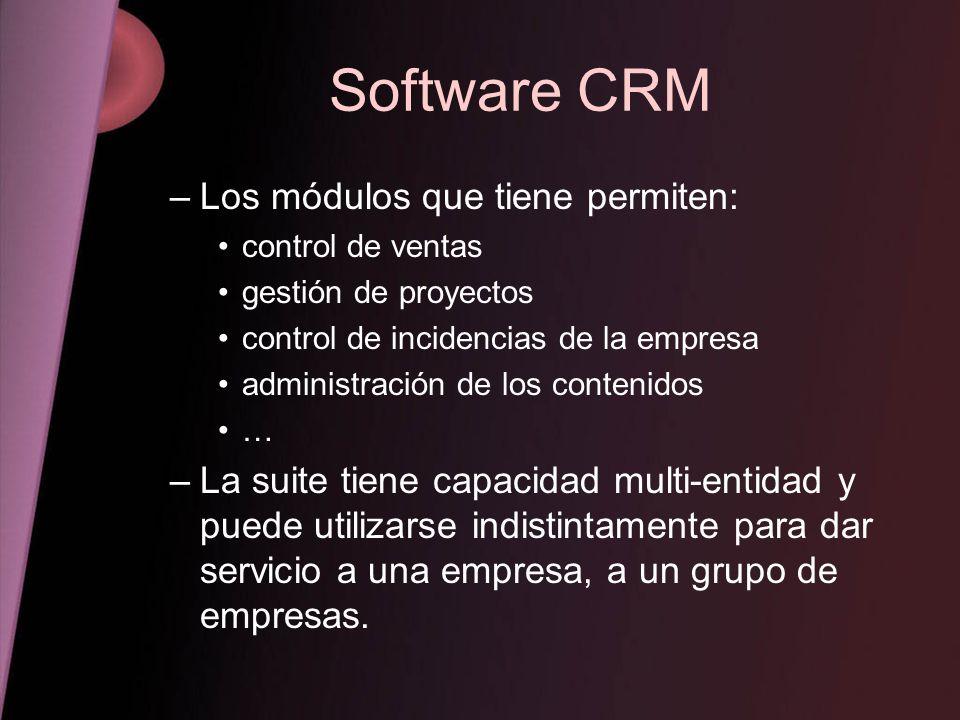 Software CRM –Los módulos que tiene permiten: control de ventas gestión de proyectos control de incidencias de la empresa administración de los conten