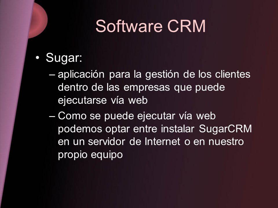 Software CRM Sugar: –aplicación para la gestión de los clientes dentro de las empresas que puede ejecutarse vía web –Como se puede ejecutar vía web po