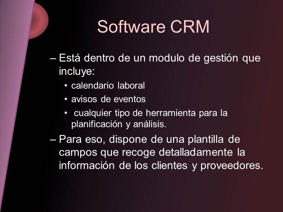 Software CRM –Está dentro de un modulo de gestión que incluye: calendario laboral avisos de eventos cualquier tipo de herramienta para la planificació