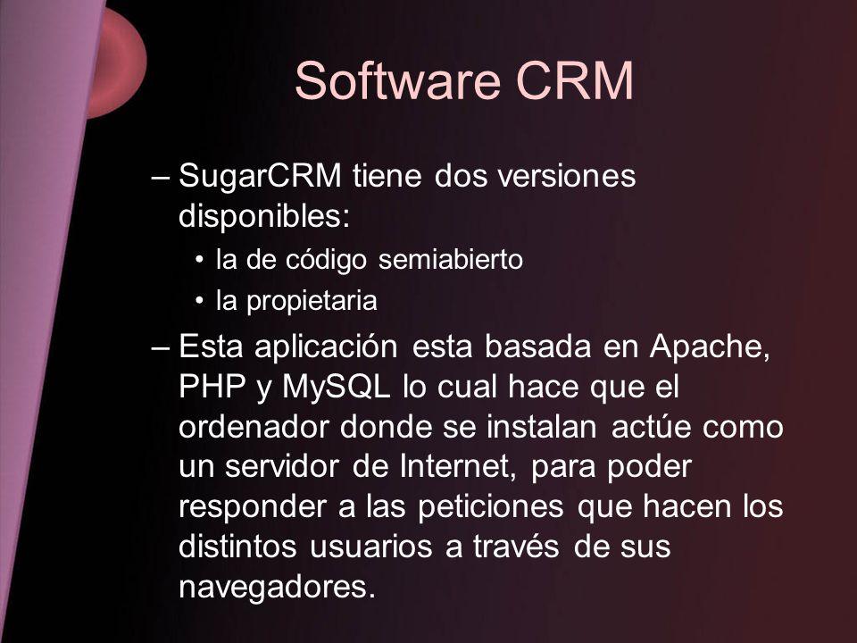 Software CRM –SugarCRM tiene dos versiones disponibles: la de código semiabierto la propietaria –Esta aplicación esta basada en Apache, PHP y MySQL lo