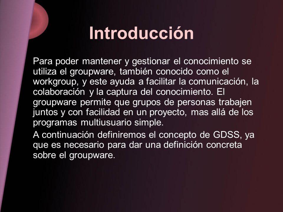 Introducción Para poder mantener y gestionar el conocimiento se utiliza el groupware, también conocido como el workgroup, y este ayuda a facilitar la