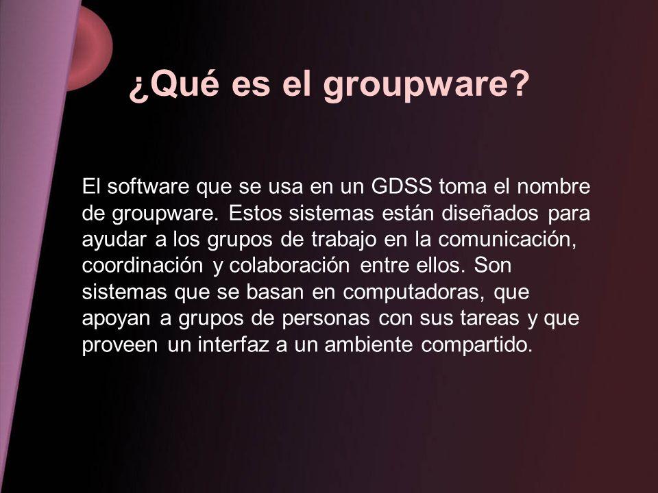 ¿Qué es el groupware? El software que se usa en un GDSS toma el nombre de groupware. Estos sistemas están diseñados para ayudar a los grupos de trabaj