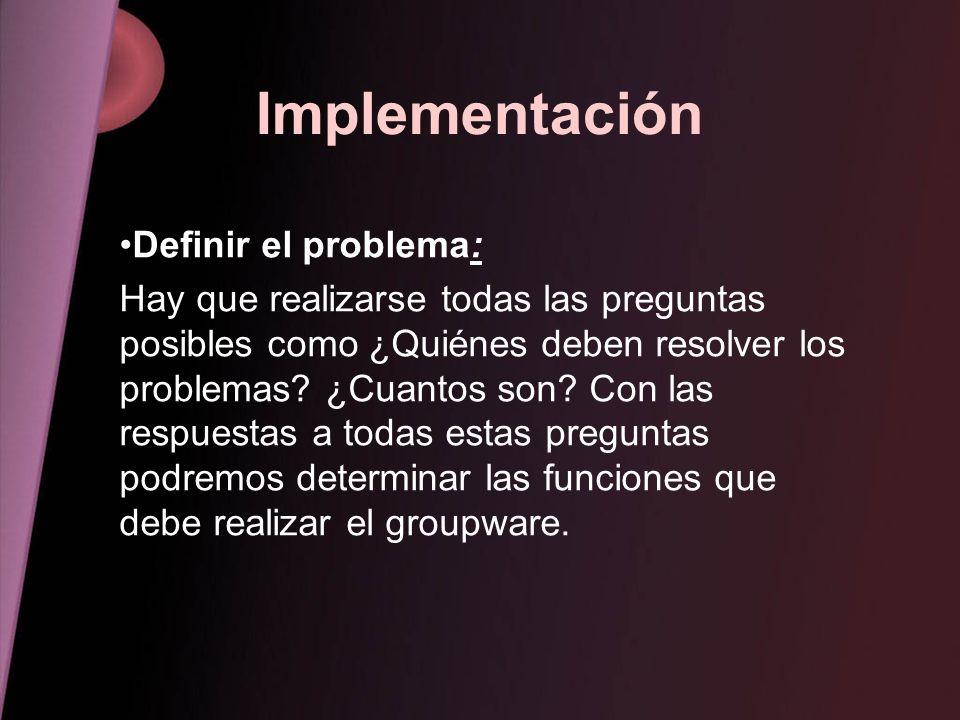 Implementación Definir el problema: Hay que realizarse todas las preguntas posibles como ¿Quiénes deben resolver los problemas? ¿Cuantos son? Con las