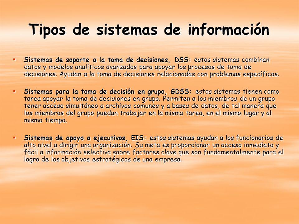 Tipos de sistemas de información Sistemas expertos de soportes a la toma de decisiones, EDSS: son sistemas de información basados en el conocimiento, es decir, que utilizan su conocimiento sobre un área específica para actuar como un consultor experto para los usuarios.