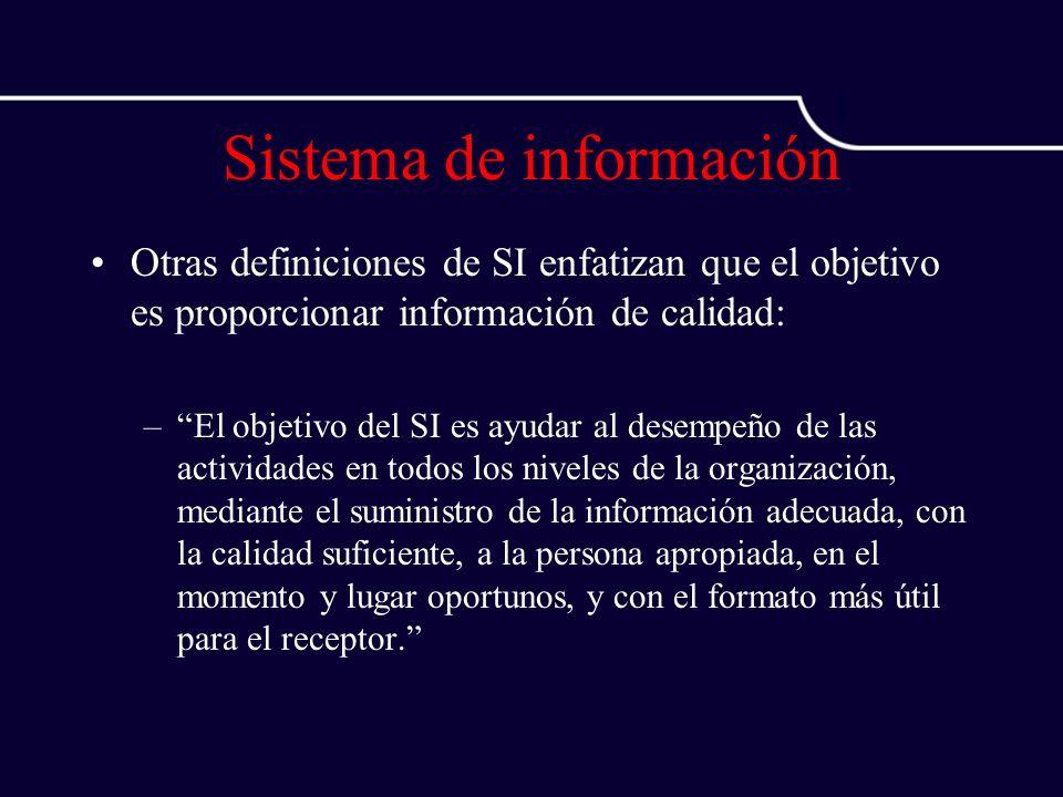 Sistema de información Otras definiciones de SI enfatizan que el objetivo es proporcionar información de calidad: –El objetivo del SI es ayudar al des