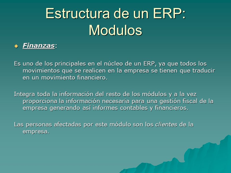 Estructura de un ERP: Modulos Finanzas: Finanzas: Es uno de los principales en el núcleo de un ERP, ya que todos los movimientos que se realicen en la