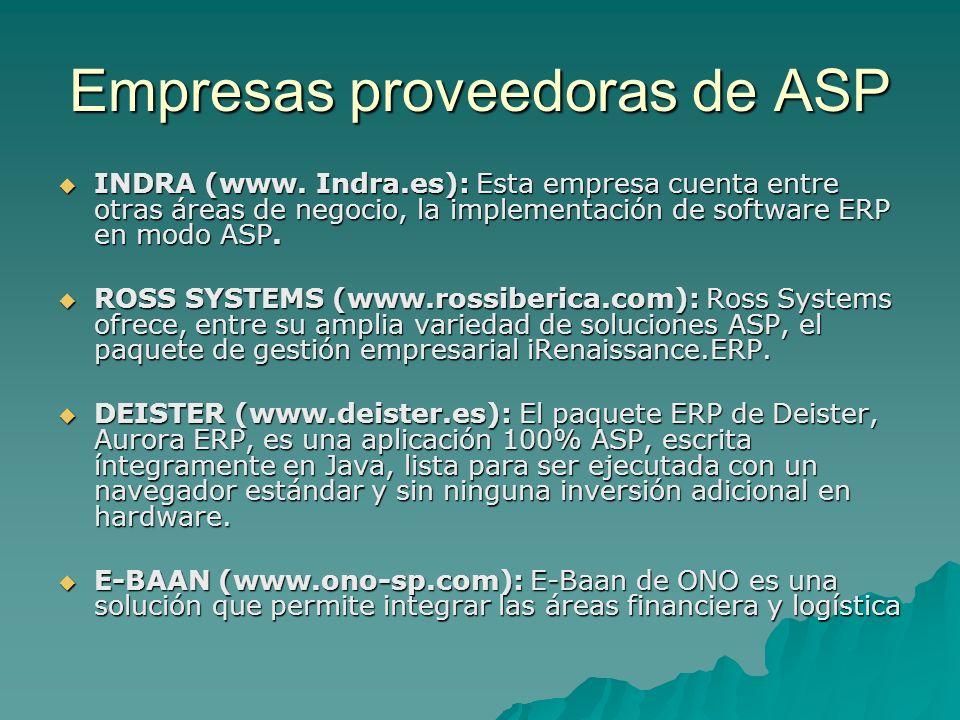 Empresas proveedoras de ASP INDRA (www. Indra.es): Esta empresa cuenta entre otras áreas de negocio, la implementación de software ERP en modo ASP. IN